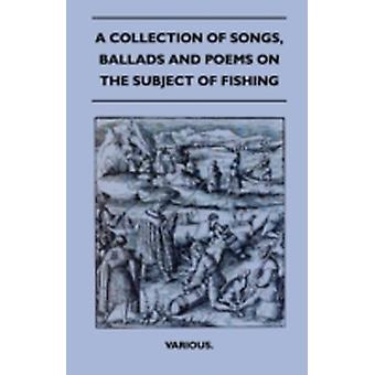 A Collection of Songs Ballads and Poems on the Subject of Fishing by Various