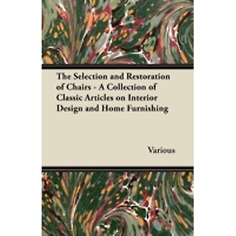 The Selection and Restoration of Chairs  A Collection of Classic Articles on Interior Design and Home Furnishing by Various