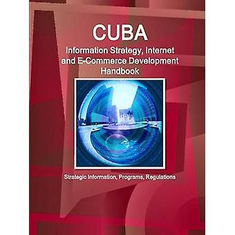 Cuba Information Strategy Internet and ECommerce Development Handbook  Strategic Information Programs Regulations by IBP & Inc.