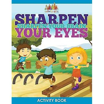 Sharpen Your Eyes Sharpen Your Brain Activity Book by Activity Attic Books