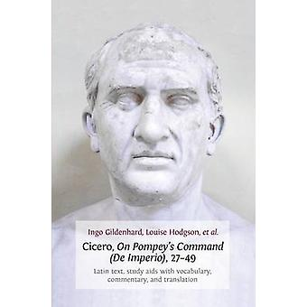 Cicero on Pompeys Command de Imperio 2749 Latin Text Study AIDS with Vocabulary Commentary and Translation by Gildenhard & Ingo