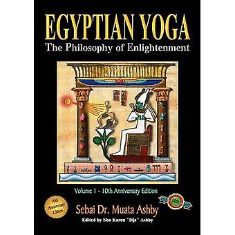 Egyptian Yoga Volume 1 The Philosophy of Enlightenment by Ashby & Muata