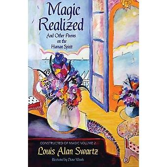 Magic Realized and Other Poems on the Human Spirit by Swartz & Louis Alan