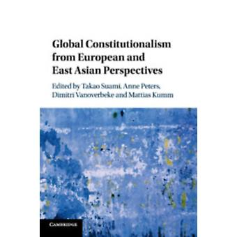 Global Constitutionalism from European and East Asian Perspe di Takao Suami