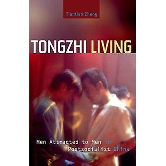 Tongzhi Living - Men Attracted to Men in Postsocialist China by Tianti