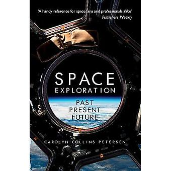 Space Exploration - Past - Present - Future by Carolyn Collins Peterse