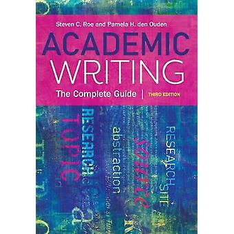 Academic Writing - The Complete Guide by Pamela den Ouden - 9781773380