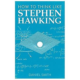 How to Think Like Stephen Hawking by Daniel Smith - 9781789292251 Book