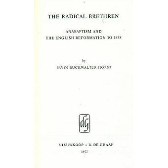 The Radical Brethren - Anabaptism and the English Reformation to 1558