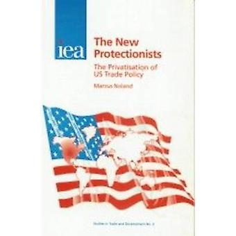 New Protectionists - The Privatisation of US Trade Policy by Marcus No