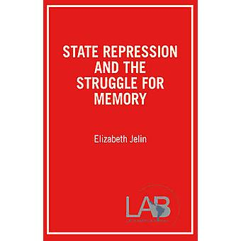 State Repression and the Struggles for Memory by Elizabeth Jelin - Ju