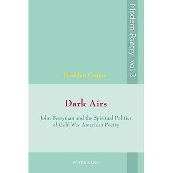 Dark Airs - John Berryman and the Spiritual Politics of Cold War Ameri
