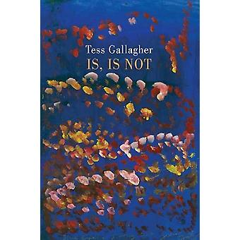 Is - Is Not by Tess Gallagher - 9781780374611 Book