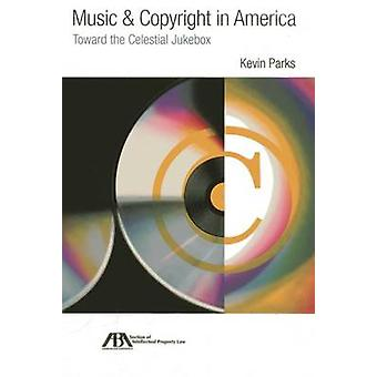 Music & Copyright in America - Toward the Celestial Jukebox by Kevin P
