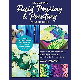 The Ultimate Fluid Pouring & Painting Project Book - Inspiration a