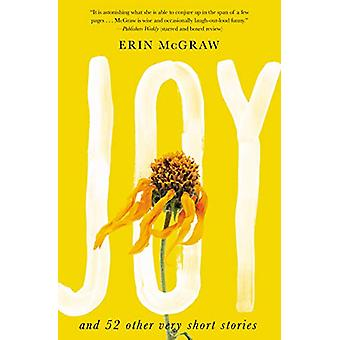 Joy - And 52 Other Very Short Stories by Erin McGraw - 9781640093522 B
