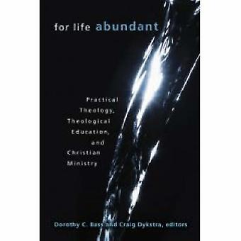 For Life Abundant - Practical Theology - Theological Education - and C