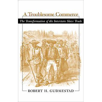 A Troublesome Commerce - The Transformation of the Interstate Slave Tr