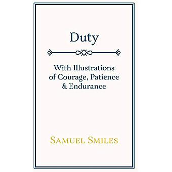 Duty - With Illustrations of Courage - Patience & Endurance by Sa