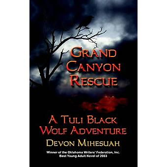Grand Canyon Rescue - A Tuli Black Wolf Adventure by Devon Mihesuah -