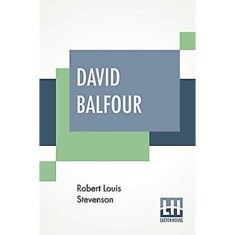 David Balfour - Being Memoirs Of His Adventures At Home And Abroad; Th