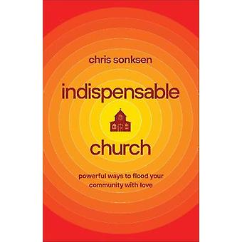 Indispensable Church Powerful Ways to Flood Your Community with Love