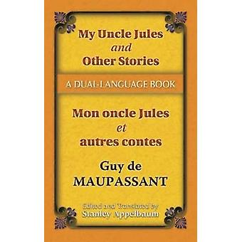 My Uncle Jules and Other StoriesMon oncle Jules et autres contes by Guy de Maupassant