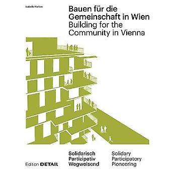Building for the Community in Vienna Neue gemeinschaftliche Formen des Zusammenleben  New communal forms of cohabitation DETAIL Special