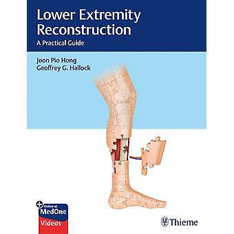 Lower Extremity Reconstruction  A Practical Guide by Joon Pio Hong & Geoffrey G Hallock