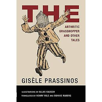 The Arthritic Grasshopper and Other Tales by Gisele Prassinos & Translated by Bonnie Ruberg & Translated by Henry Vale & Illustrated by Allan Kausch