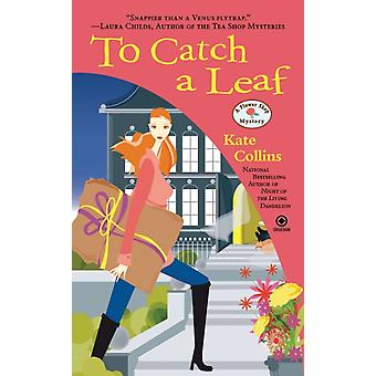 To Catch a Leaf  A Flower Shop Mystery by Kate Collins