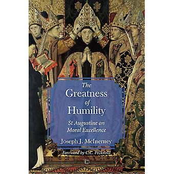 The Greatness of Humility - St Augustine on Moral Excellence by Joseph