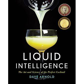 Liquid Intelligence - The Art and Science of the Perfect Cocktail by D