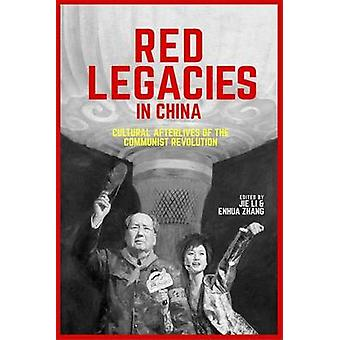 Red Legacies in China - Cultural Afterlives of the Communist Revolutio