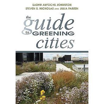 Die Anleitung zur Begrünung Städte von Sadhu Aufochs Johnston - Julia Parzen