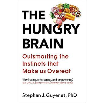 The Hungry Brain - Outsmarting the Instincts That Make Us Overeat by D