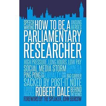 Comment être un chercheur parlementaire par Robert Dale - 9781849549301 B