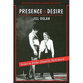 Presence and Desire - Essays on Gender - Sexuality - Performance by Ji