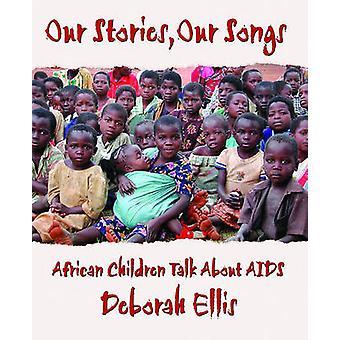 Our Stories - Our Songs by Deborah Ellis - 9781550419122 Book
