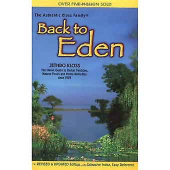Back to Eden: Classic Guide to Herbal Medicine, Natural Foods and Home Remedies Since 1939 (Jethro Kloss Family Authorized Edition)