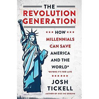 La generazione di rivoluzione: Come Millennials può salvare l'America e il mondo (prima che sia troppo tardi)