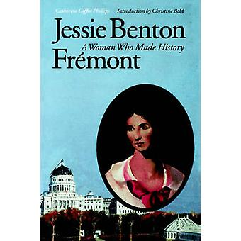 Jessie Benton Fremont A Woman Who Made History by Phillips & Catherine Coffin