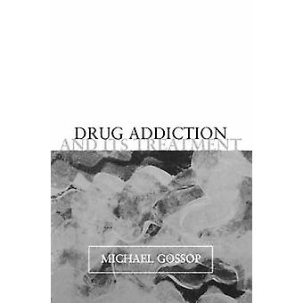 Drug Addiction and Its Treatment by Gossop & Michael