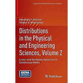 Distributions in the Physical and Engineering Sciences Volume 2  Linear and Nonlinear Dynamics in Continuous Media by Saichev & Alexander I.