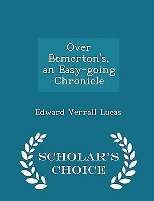 Over Bemertons an Easygoing Chronicle  Scholars Choice Edition by Lucas & Edward Verrall