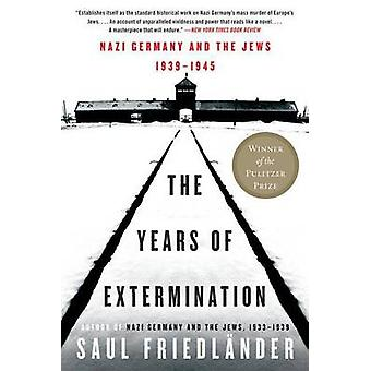 The Years of Extermination - Nazi Germany and the Jews - 1939-1945 by