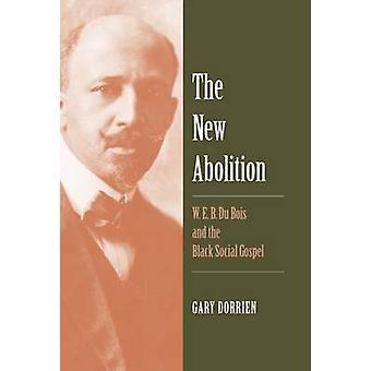 The New Abolition - W. E. B. Du Bois and the Black Social Gospel by Ga