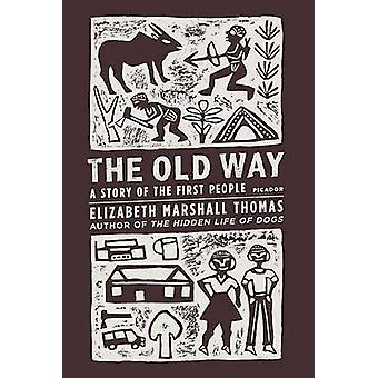 The Old Way - A Story of the First People by Elizabeth Marshall Thomas
