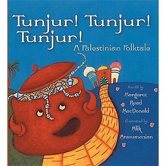 Tunjur! Tunjur! Tunjur! - A Palestinian Folktale by Margaret Read MacD