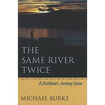 The Same River Twice - A Boatman's Journey Home by Michael Burke - 978